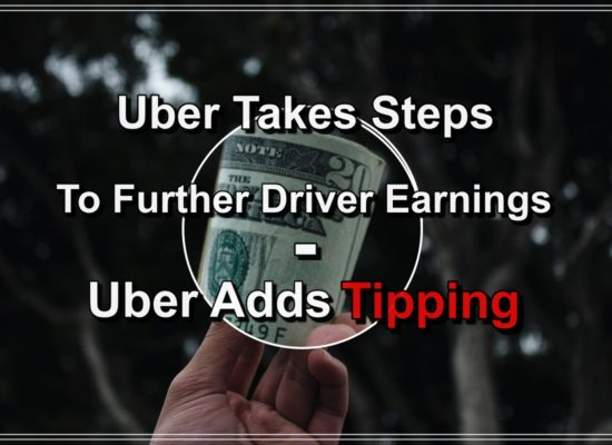 Uber Takes Steps to Further Driver Earnings – Uber Adds Tipping